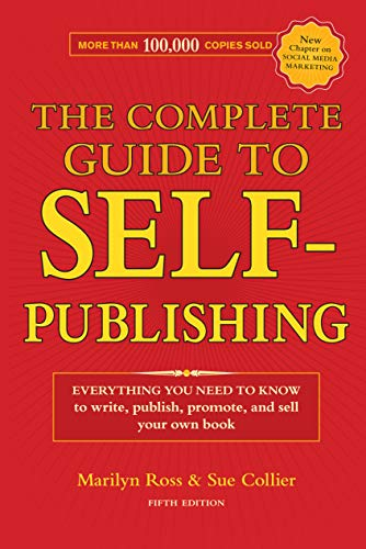 The Complete Guide to Self-Publishing: Everything You Need to Know to Write, Publish, Promote and ...