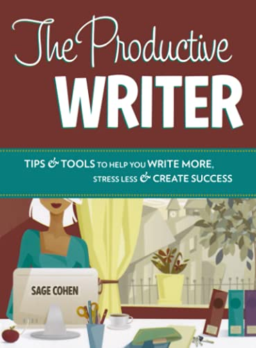 The Productive Writer: Tips Tools to Help You Write More, Stress Less Create Success: Cohen, Sage
