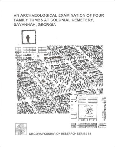 9781583170533: An Archaeological Examination of Four Family Tombs at Colonial Cemetery, Savannah, Georgia (RESEARCH SERIES (CHICORA FOUNDATION))