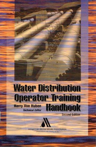 Water Distribution Operator Training Handbook, 2nd Edition: Editor-Harry Von Huben