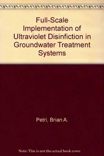 Full-Scale Implementation of Ultraviolet Disinfiction in Groundwater Treatment Systems: Brian A. ...