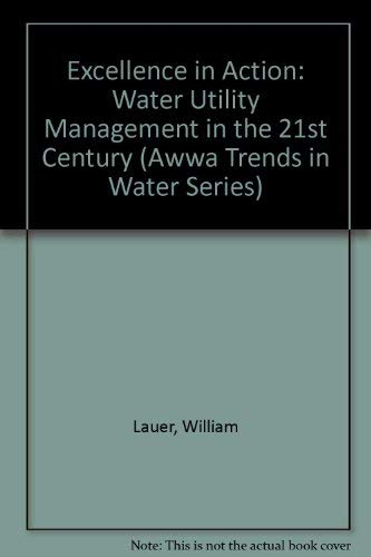 9781583211595: Excellence in Action: Water Utility Management in the 21st Century (Awwa Trends in Water Series)