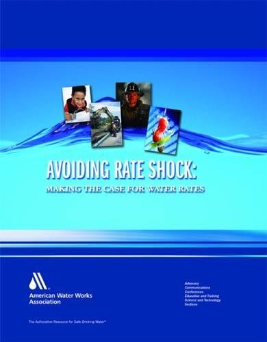 Avoiding Rate Shock: Making the Case for Water Rates: American Water Works Association, Water ...