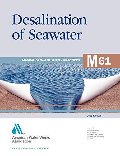 Desalination of Seawater (M61): AWWA Manual of: American Water Works