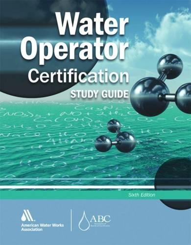 Water Operator Certification Study Guide: A Guide to Preparing for Water Treatment and Distribution...