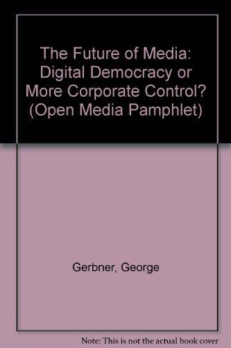9781583220030: The Future of Media : Digital Democracy or More Corporate Control