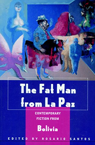 The Fat Man from La Paz: Contemporary Fiction from Bolivia
