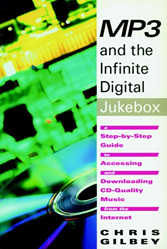MP3 and the Infinite Digital Jukebox: A Step-By-Step Guide to Accessing and Downloading CD-Quality ...