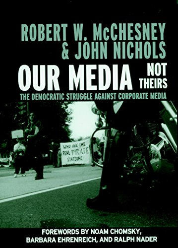 Our Media, Not Theirs: The Democratic Struggle against Corporate Media (Open Media Series) (1583225498) by John Nichols; Robert W. McChesney