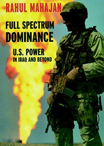 FULL SPECTRUM DOMINANCE: U.S. Power in Iraq and Beyond.: MAHAJAN, Rahul.