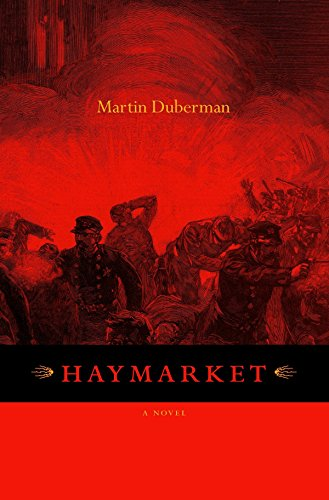 Haymarket : A Novel: Duberman, Martin B.