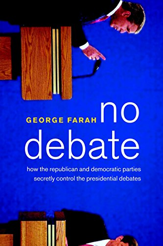 No Debate: How the Republican and Democratic Parties Secretly Control the Presidential Debates: ...