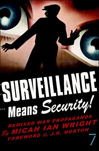 Surveillance means security : remixed war propaganda.: Wright, Micah.