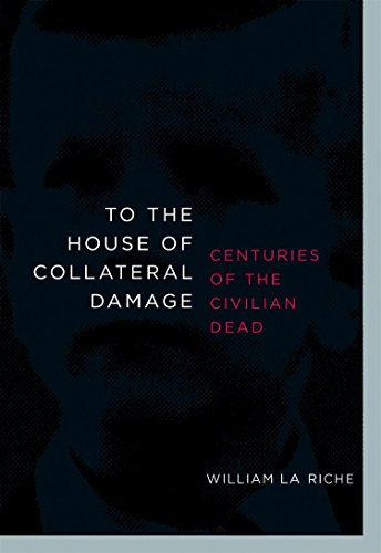 9781583228593: To the House of Collateral Damage: Centuries of the Civilian Dead