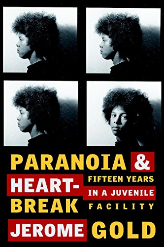 9781583228777: Paranoia & Heartbreak: Fifteen Years in a Juvenile Facility