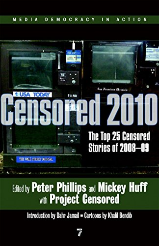 Censored 2010: The Top 25 Censored Stories of 2008-09: Project Censored, Peter Phillips, Mickey ...
