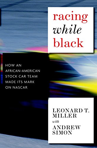 Racing While Black: How an African-american Stock Car Team Made Its Mark on Nascar: Miller, Leonard...