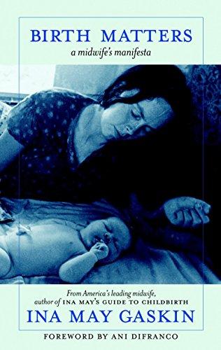 Birth Matters: A Midwife's Manifesta: Ina May Gaskin