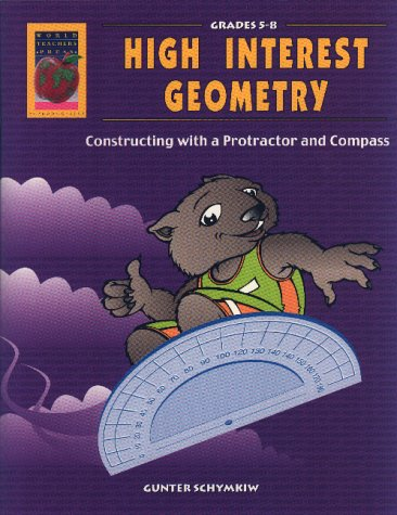9781583240281: High Interest Geometry: Constructing with a Protractor and Compass, Grades 5-8