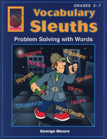 Vocabulary Sleuths: Problem Solving with Words, Grades: George Moore
