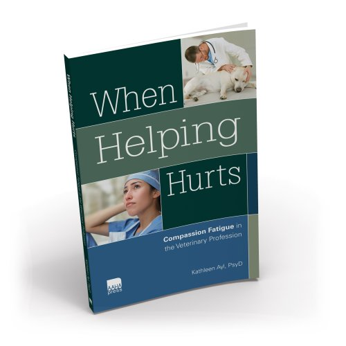 When Helping Hurts: Compassion Fatigue in the Veterinary Profession 9781583261811 Winner of a 2014 Axiom Business Book Award! All you ever wanted to do was help. But before you can truly help your patients and your cli