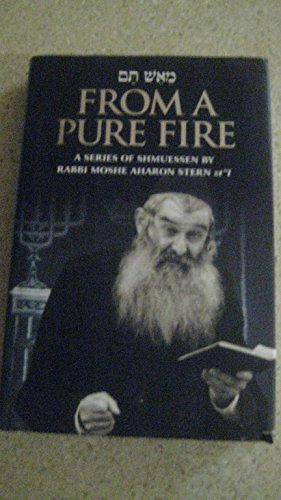 From a Pure Fire [Me- esh tam]: A Series of Shmuessen by Rabbi Moshe Aharon Stern
