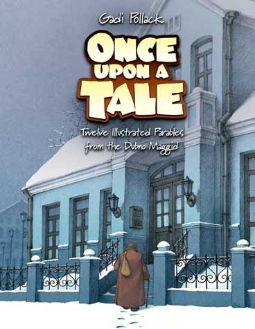 ONCE UPON A TALE: Twelve Illustrated Parables: Gadi Pollack