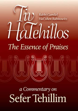 Tiv HaTehillos: The Essence of Praises A: Gamliel HaCohen Rabinowitz