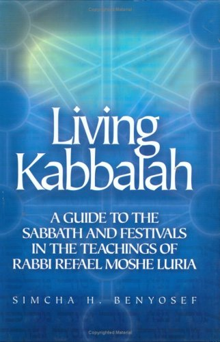 9781583308936: Living the Kabbalah: A Guide to the Sabbath and Festivals in the Teachings of Rabbi Rafael Moshe Luria