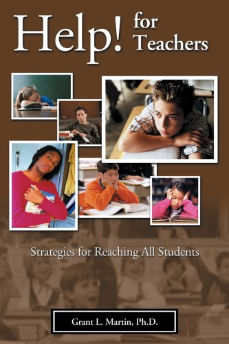 Help! for Teachers: Strategies for Reaching All Students: Grant Martin