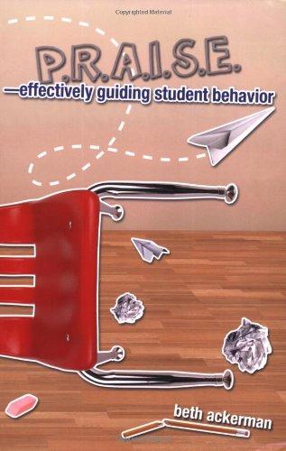 P.R.A.I.S.E.--Effectively Guiding Student Behavior: Beth Ackerman