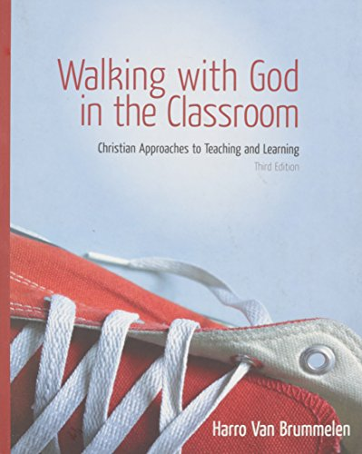 Walking with God in the Classroom: Christian Approaches to Teaching and Learning: Harro Van ...