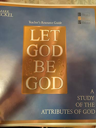 9781583311196: Let God Be God: a Study of the Attributes of God, Level 2, Grades 9 and 10: Teacher's Resource Guide and Student Workbook (1997 Copyright)