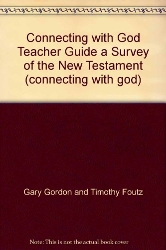 9781583311707: Connecting with God Teacher Guide a Survey of the New Testament (connecting with god)