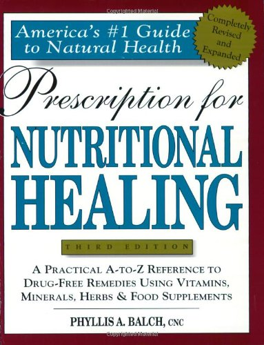 9781583330777: Prescription for Nutritional Healing: A Practical A-Z Reference to Drug-Free Remedies Using Vitamins, Minerals, Herbs, and Food Supplements