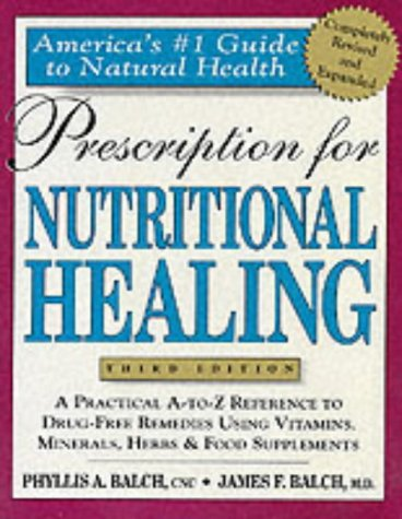 9781583330777: Prescription for Nutritional Healing: A Practical A-Z Reference to Drug-free Remedies Using Vitamins, Minerals, Herbs and Food Supplements ... A-To-Z Reference to Drug-Free Remedies)