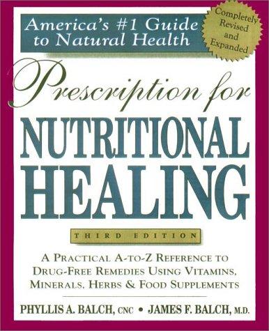 Prescription for Nutritional Healing : Practical A-Z: Balch, James F.;
