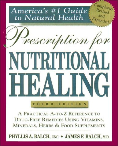 9781583330838: Prescription for Nutritional Healing : Practical A-Z Reference to Drug-Free Remedies Using Vitamins, Minerals, Herbs & Food Supplements