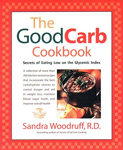 9781583330845: The Good Carb Cookbook: Secrets of Eating Low on the Glycemic Index