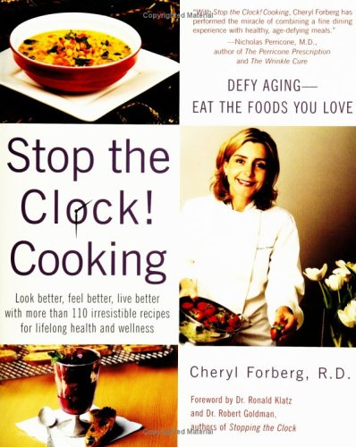 Stop the Clock! Cooking: Defy Aging with Natural Healing Comfort Foods: Forberg, Cheryl, R. D.