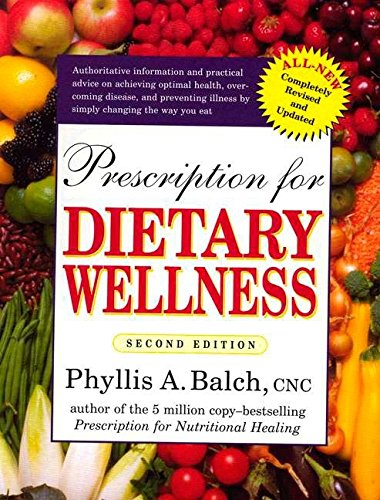 Prescription for Dietary Wellness: Using Foods to Heal 2nd Edition: Balch CNC, Phyllis A.