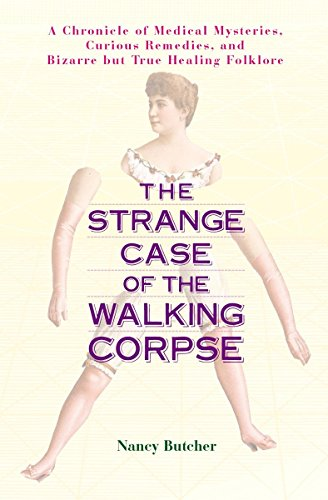 9781583331606: Strange Case of the Walking Corpse: A Chronicle of Medical Mysteries, Curious Remedies, and Bizarre but True Healing Folklore