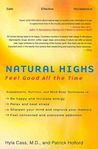 9781583331620: Natural Highs: Supplements, Nutrition, and Mind-Body Techniques to Help You Feel Good All the Time