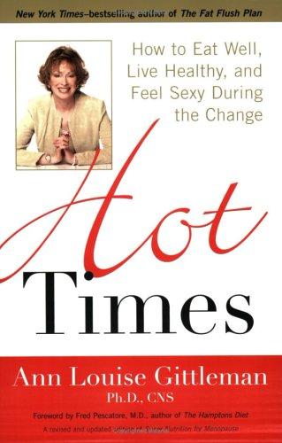 Hot Times: How to Eat Well, Live: Gittleman Ph.D. CNS,