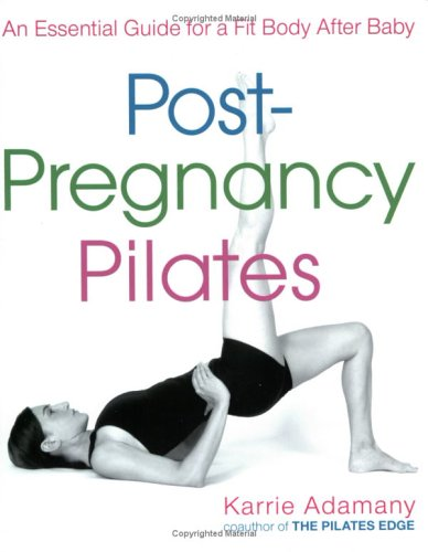 9781583332269: Post-Pregnancy Pilates: An Essential Guide for a Fit Body After Baby