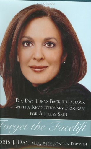 9781583332320: Forget the Facelift: Dr. Day Turns Back the Clock with a Revolutionary Program for Ageless Skin
