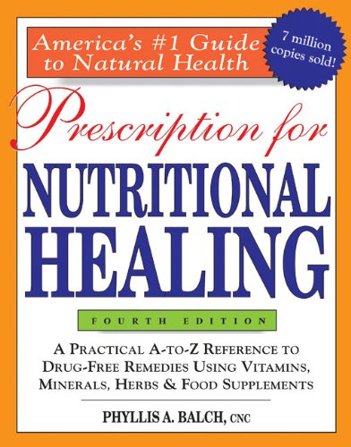 Prescription for Nutritional Healing : A Practical: Phyllis A. Balch