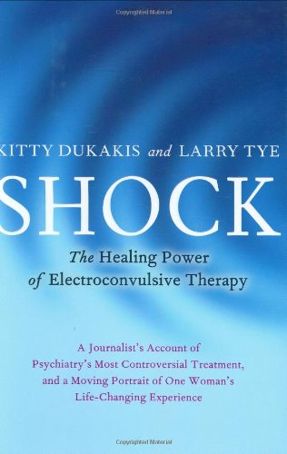 SHOCK THE HEALING POWER OF ELECTROCONVULSIVE THERAPY (signed): Dukakis, Kitty and Larry Tye