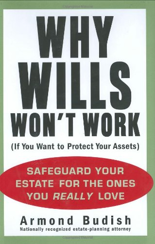 9781583332733: Why Wills Won't Work (If You Want to Protect Your Assets): Safeguard Your Estate for the Ones You Really Love