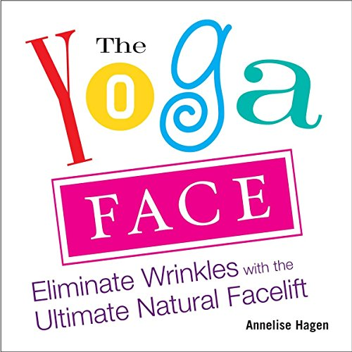 9781583332771: The Yoga Face: Eliminate Wrinkles with the Ultimate Natural Facelift: Anti-aging Yoga for the Face